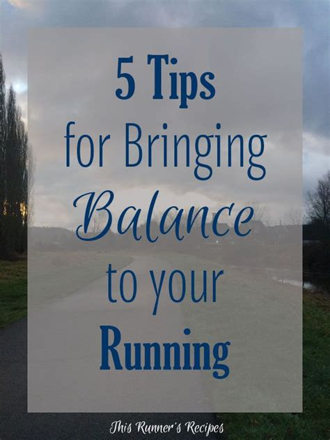 9 tips to running your 5 tips for bringing balance to your running running happy and ruins