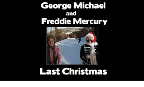 Last Christmas Meme - george michael and freddie mercury last christmas meme