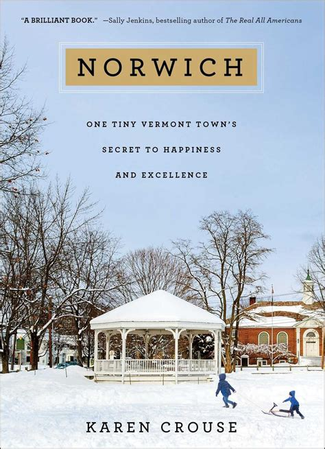 norwich one tiny vermont townâ s secret to happiness and excellence books one tiny vermont town s secret to happiness and excellence