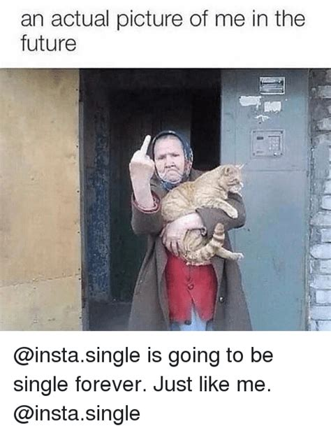 Memes About Being Single - 25 best memes about being single forever being single