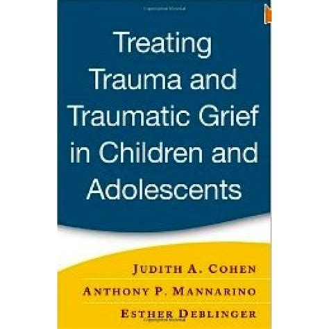 and grief component therapy for adolescents a modular approach to treating traumatized and bereaved youth books treating and traumatic grief in children and