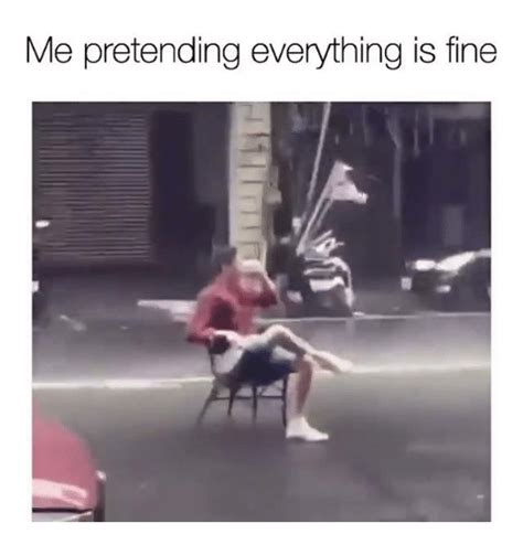 Everything Is Fine Meme - me pretending everything is fine meme on sizzle