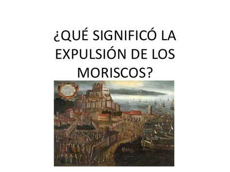 la expulsin de lo 8425439655 qu 233 significo 243 la expulsi 243 n de los moriscos