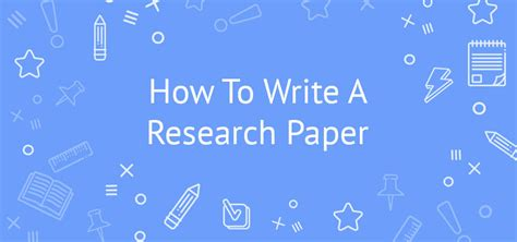 how to write a reserch paper how to write a research paper that will get you an a