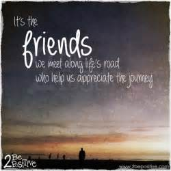 wedding quotes lifes journey it s the friends we meet along s road who help us appreciate the journey quote my