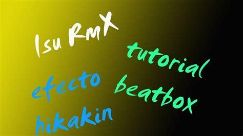 beatbox tutorial efectos tutorial beatbox espa 241 ol isu rmx efecto hikakin o daichi