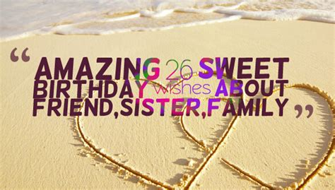 26 Birthday Quotes Amazing 26 Sweet Birthday Wishes About Friend Sister