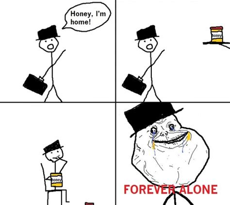 honey i m home forever alone you laugh you lose