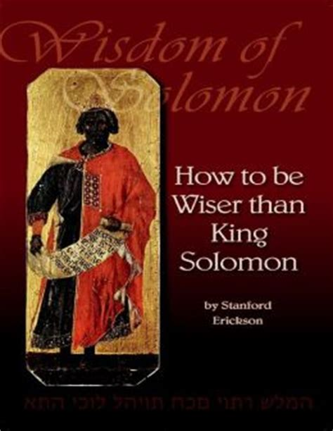 wisdom of solomon how to be wiser than king solomon by