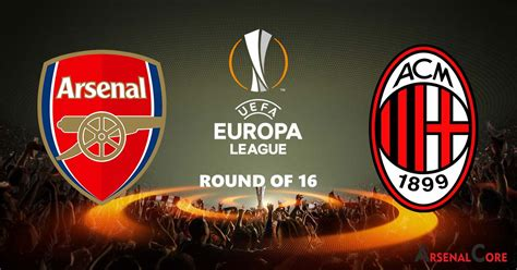 arsenal europa league when is arsenal vs ac milan europa league round of 16