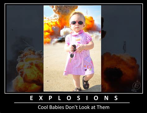 Look Cool Dont Be Cruel by Deviantart More Like Explosions Cool Babies Don T Look