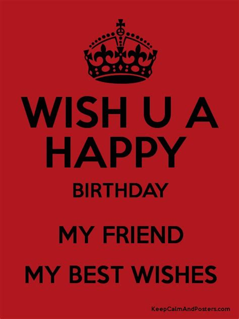 Happy Birthday My Friend I Wish You All The Best Wish U A Happy Birthday My Friend My Best Wishes Poster