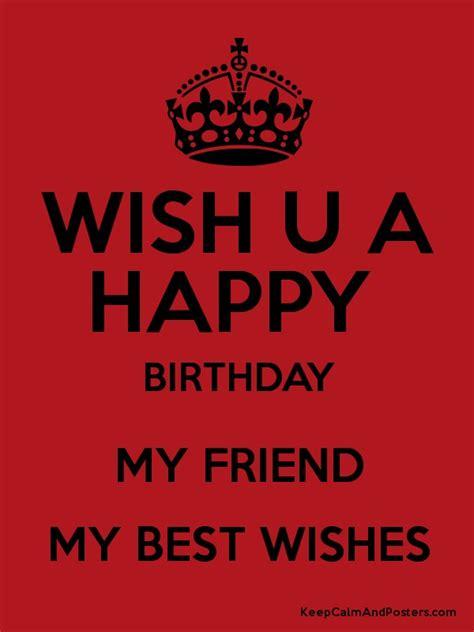 Wish Ua Happy Birthday Wish U A Happy Birthday My Friend My Best Wishes Poster