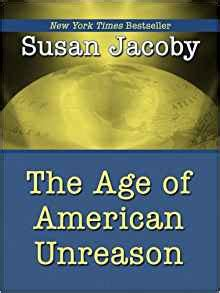 the age of american unreason in a culture of lies books the age of american unreason wheeler hardcover susan