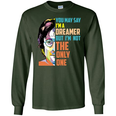 T Shirt Im Not Only 41 lennon you may say i m a dreamer but i m not the