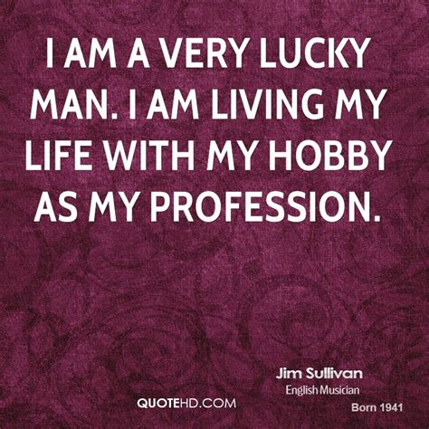 I Am A Lucky by Jim Sullivan Quotes Quotehd