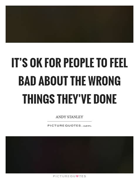 7 Things Its Okay For To Do by It S Ok For To Feel Bad About The Wrong Things They