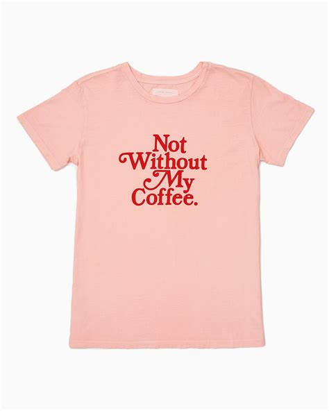 Because Coffee Tees All Size not without my coffee by ban do t shirt ban do