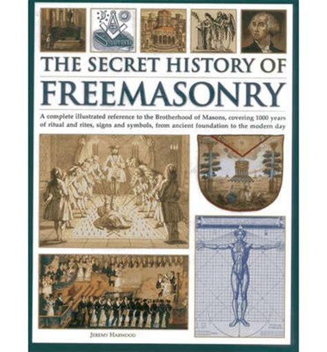 the secret history of the secret history of freemasonry harwood