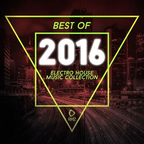 top house music artists best of 2016 electro house music collection various artists t 233 l 233 charger et
