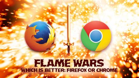 chrome vs firefox chrome vs firefox your best arguments