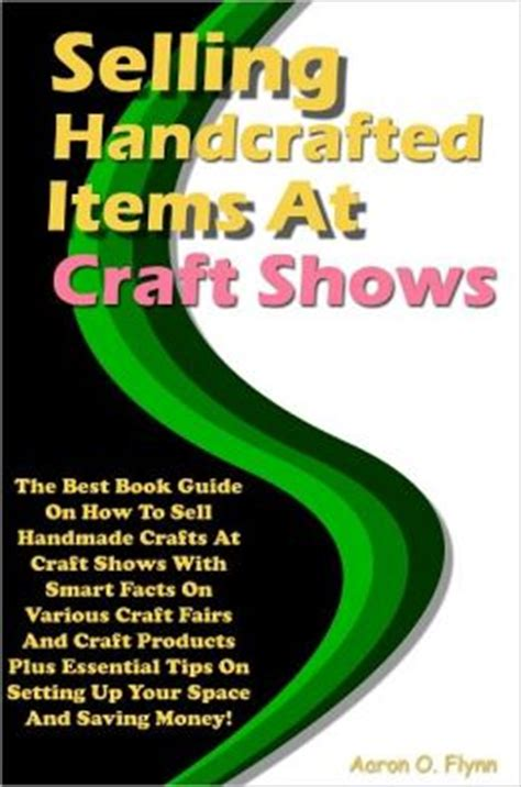How To Sell Handcrafted Items - selling handcrafted items at craft shows the best book