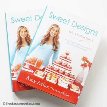 libro sweet sorteo 2do libro de sweet designs de amy atlas fiestas coquetas blog