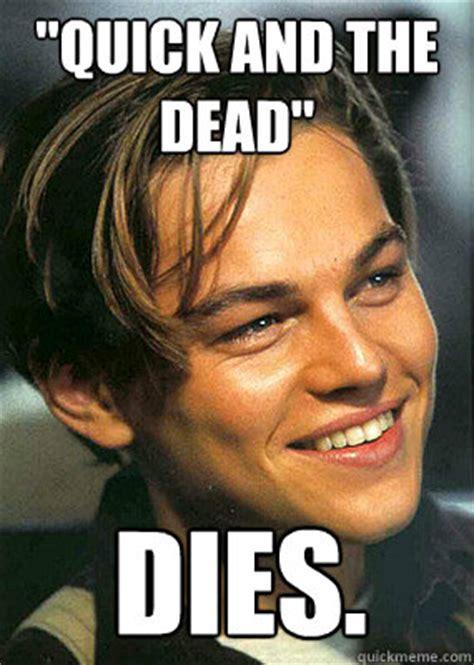 Quick Memes - quot quick and the dead quot dies bad luck leonardo dicaprio