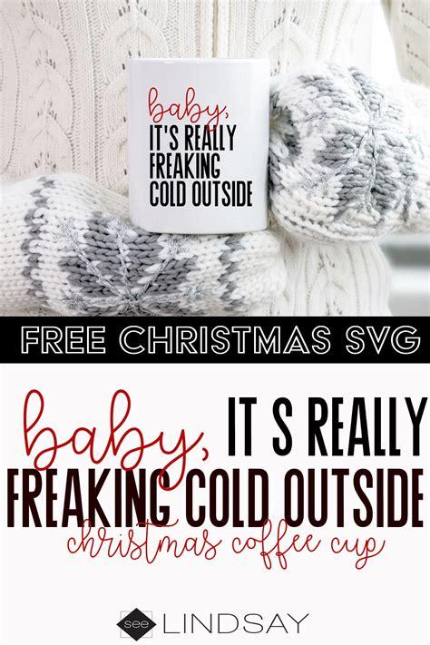 baby it s cold outside baby it s cold outside free chrismtas svg files seelindsay