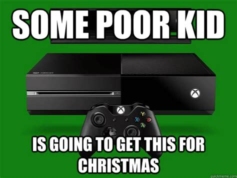 Xbox Memes - some poor kid is going to get this for christmas xbone