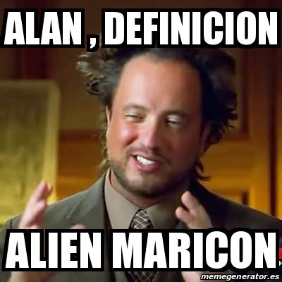 Maricon Meme - meme ancient aliens alan definicion alien maricon