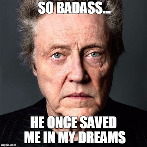 Badass Meme Generator - image tagged in christopher walken badass save me dreams