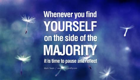 whenever you find yourself on the side of the majority it is time to pause and reflect mark future teachers whenever you find yourself on the side of