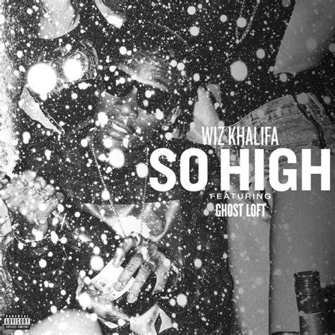 so high wiz khalifa so high feat ghost loft hiphop n more