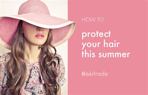 7 Ways To Protect Your Skin This Summer by 7 Ways To Protect Your Hair This Summer Hairtrade