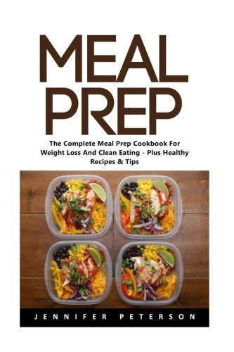 meal prep cookbook the ultimate meal prep guide for beginners 100 wholesome and delicious recipes for weight loss and clean plan ahead batch cooking recipes books peterson author profile news books and speaking