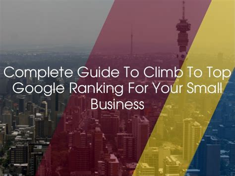 Complete Guide To Climb To Top Ranking For Your Small Business