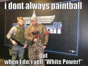 White Power Meme - white power paintball quickmeme