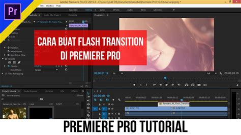 cara membuat video tutorial di youtube premiere pro tutorial cara membuat flash transition di