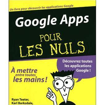 Google Apps Pour Les Nuls Broch 233 Ryan Teeter Achat