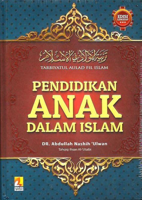 Buku Pendidikan Islam Mendidik Anak Perempuan pendidikan anak dalam islam tarbiyatul aulad fil islam 187 187 toko buku islam jual buku