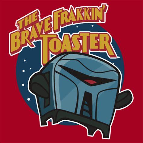 Frakkin Toaster brave frakkin toaster t shirt