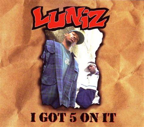 on it throwback luniz i got 5 on it