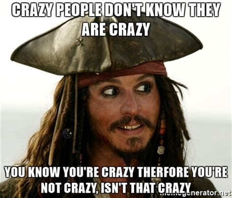 crazy people don t know they are crazy you know you re