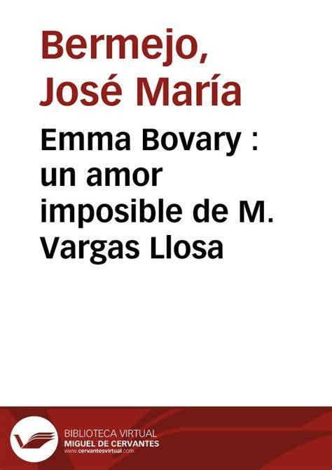 un amor imposible 843397985x emma bovary un amor imposible de m vargas llosa jos 233 mar 237 a bermejo biblioteca virtual