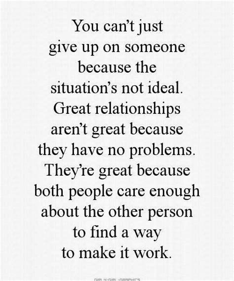 Do In Great Relationships by You Can T Just Give Up On Someone Because The Situation S