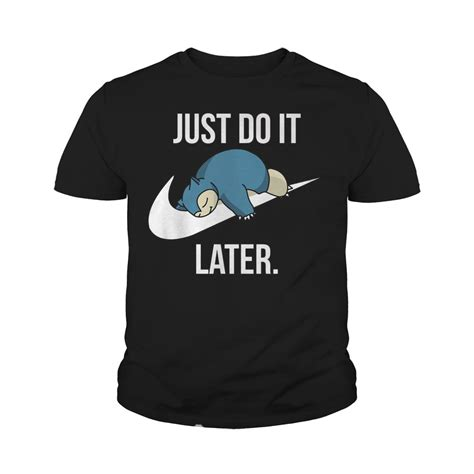 Tshirt Just Youth just do it later shirt snorlax t shirt hoodie tank top