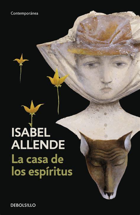 gratis libro la casa de los espiritus para leer ahora 10 libros de isabel allende imprescindibles cupon es