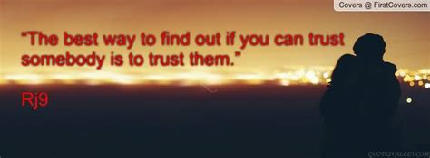 Can Find Out If You Them The Best Way To Find Out If You Can Trust Somebody Is To Trust Them Quotesvalley
