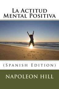 la actitud mental positiva la actitud mental positiva spanish edition by napoleon hill paperback barnes noble 174